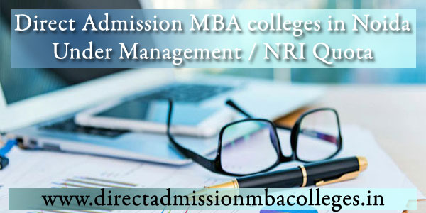 Direct Admission MBA colleges in Noida Under Management