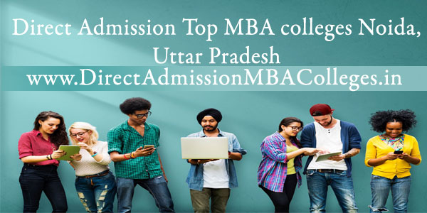 Direct Admission Top MBA colleges Noida, Uttar Pradesh